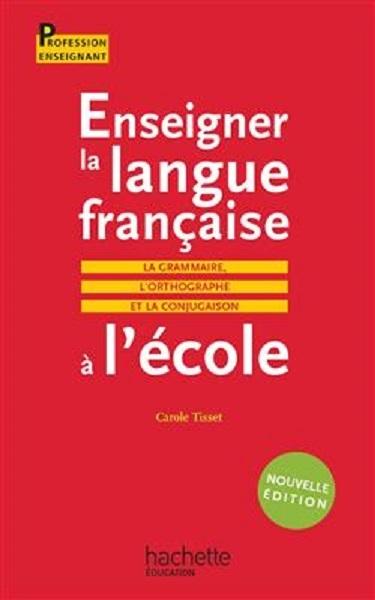 کتاب Enseigner la langue française à l'école - La grammaire, le vocabulaire et la conjugaison