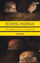 کتاب Becoming Insomniac : How Sleeplessness Alarmed Modernity