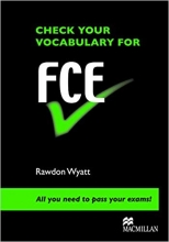 کتاب CHECK YOUR VOCABULARY FOR FCE Rawdon Wyatt All you need to pass your exams