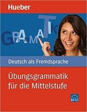 کتاب Ubungsgrammatik fur die Mittelstufe Niveau B1-C1