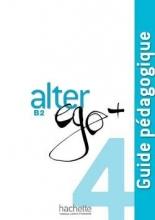 کتاب Alter Ego + 4 : Guide pédagogique