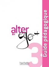 کتاب Alter Ego + 3 : Guide pedagogique