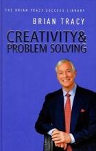 کتاب Creativity and Problem Solving - The Brian Tracy Success Library