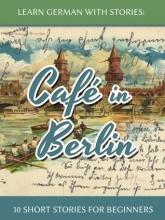 کتاب Cafe in Berlin + CD داستان کوتاه آلمانی ( 10 داستان کوتاه آلمانی سطح مبتدی )
