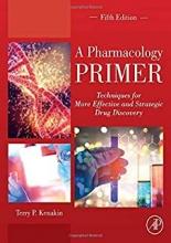 کتاب ای فارماکولوژی پرایمر A Pharmacology Primer: Techniques for More Effective and Strategic Drug Discovery 5th Edition2018