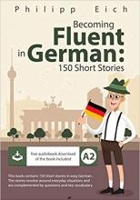 کتاب بیکامینگ فلوینت این جرمن Becoming fluent in German 150 Short Stories for Beginners
